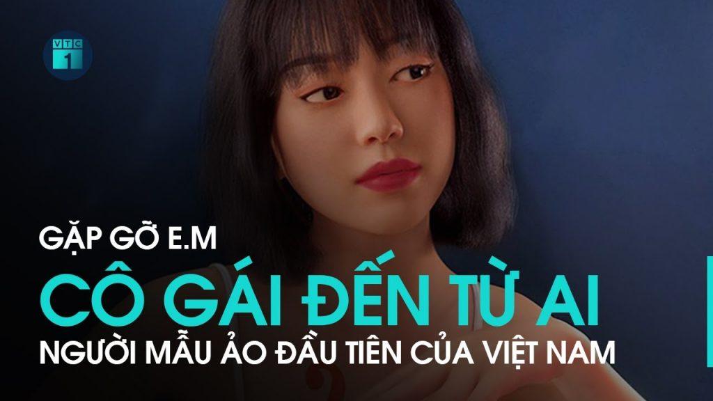 E.M – Người mẫu ảo AI đầu tiên của Việt Nam   VTC1